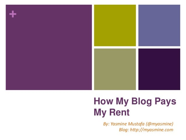 +    How My Blog Pays    My Rent     By: Yasmine Mustafa (@myasmine)            Blog: http://myasmine.com