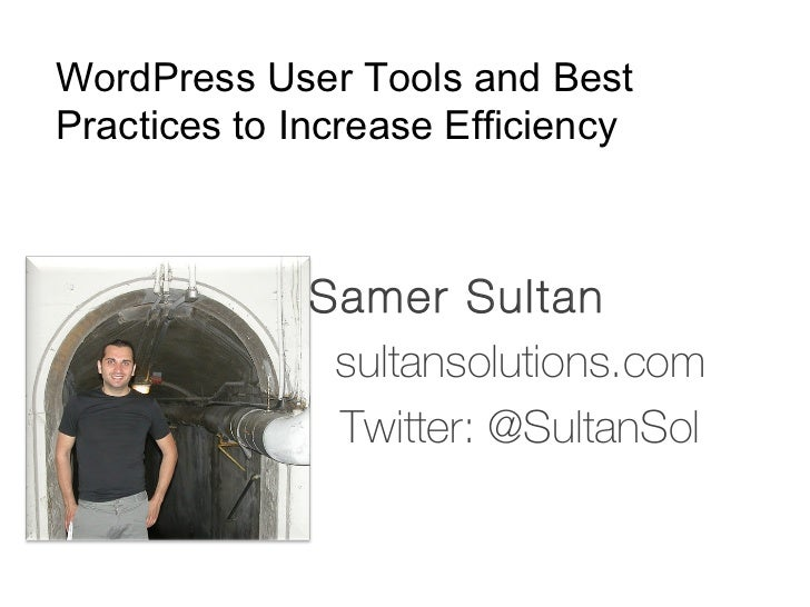 WordPress User Tools and BestPractices to Increase Efficiency              Samer Sultan               sultansolutions.com ...