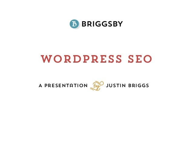 Wordpress SEOA Presentation Justin BriggsS