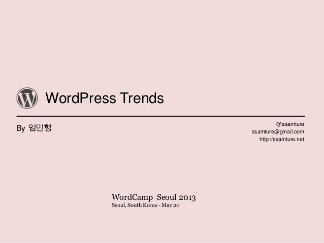 WordPress TrendsBy 임민형@ssamturessamture@gmail.comhttp://ssamture.netWordCamp Seoul 2013Seoul, South Korea - May 20