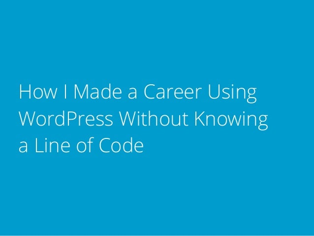 How I Made a Career Using WordPress Without Knowing a Line of Code