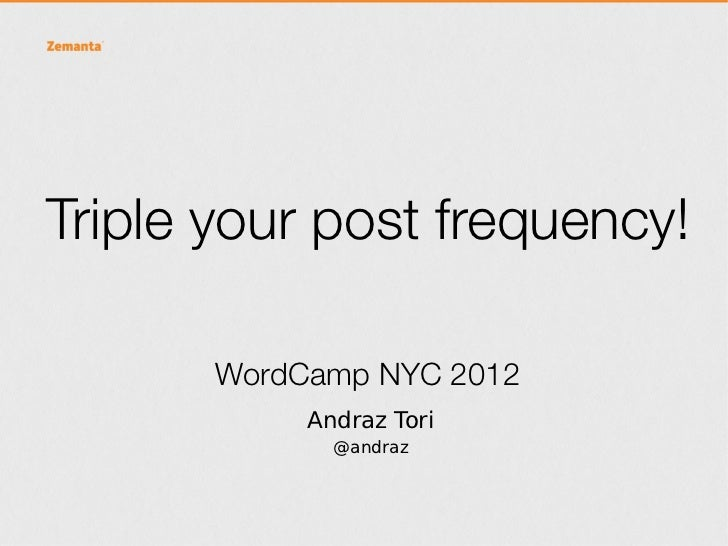Triple your post frequency!       WordCamp NYC 2012            Andraz Tori              @andraz