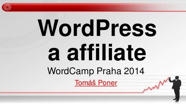 WordPress a affiliate WordCamp Praha 2014 Tomáš Poner