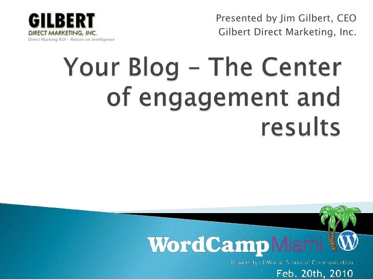 Your Blog – The Center of engagement and results <br />Presented by Jim Gilbert, CEO<br />Gilbert Direct Marketing, Inc.<b...