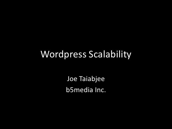 Wordpress Scalability       Joe Taiabjee      b5media Inc.
