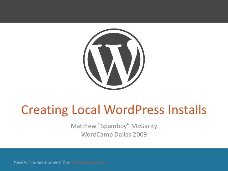 "Creating Local WordPress Installs Matthew ""Spamboy"" McGarity WordCamp Dallas 2009 PowerPoint template by Lester ..."