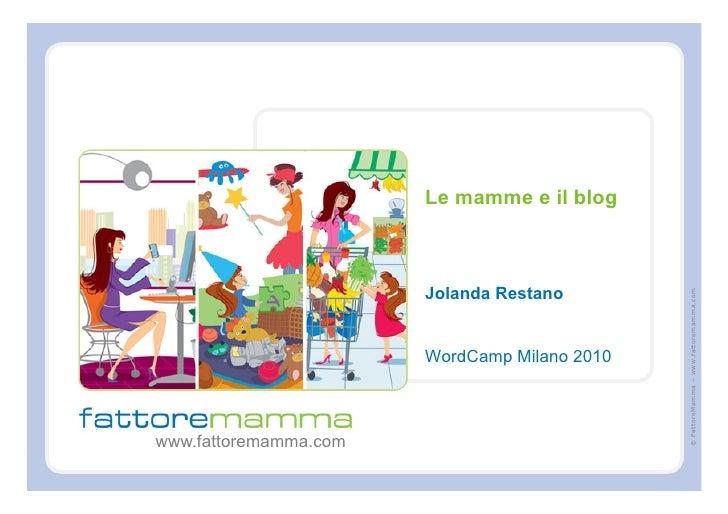 Le mamme e il blog                           Jolanda Restano                                                   © FattoreMa...