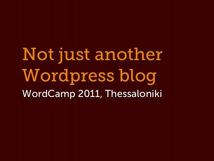 Not just anotherWordpress blogWordCamp 2011, Thessaloniki
