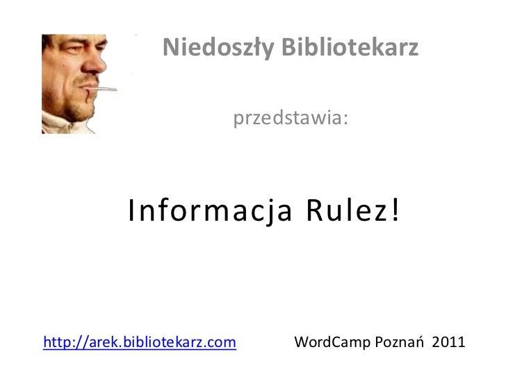 Niedoszły Bibliotekarz                           przedstawia:            Informacja Rulez!http://arek.bibliotekarz.com    ...