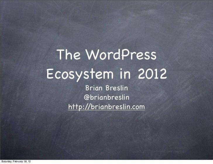 The WordPress                            Ecosystem in 2012                                    Brian Breslin               ...