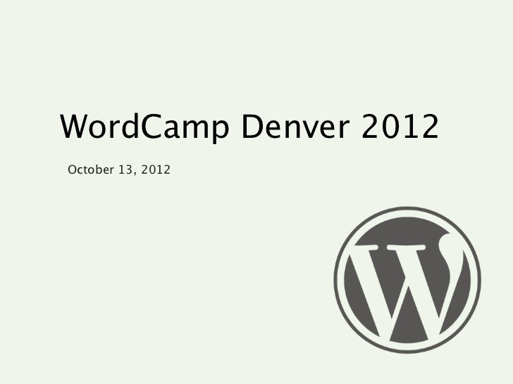 WordCamp Denver 2012October 13, 2012