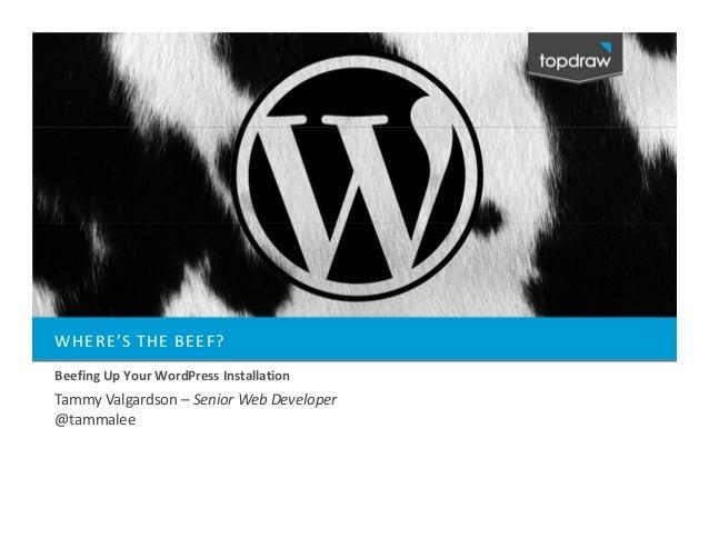 WHERE'S THE BEEF?Beefing Up Your WordPress InstallationTammy Valgardson – Senior Web Developer@tammalee