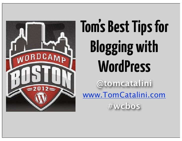 Tom's Best Tips for  Blogging with    WordPress   @tomcataliniwww.TomCatalini.com     #wcbos