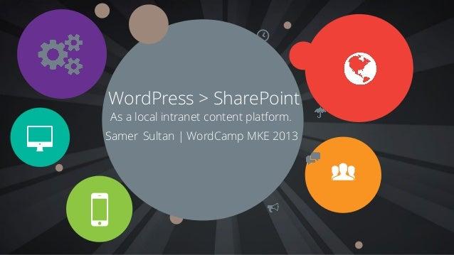 K85a[WordPress > SharePointAs a local intranet content platform.Samer Sultan | WordCamp MKE 2013