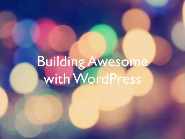 Building Awesome with WordPress
