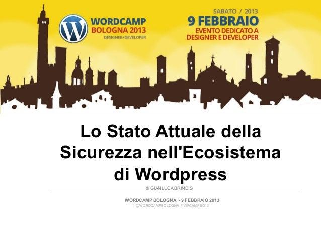 Lo Stato Attuale della       Sicurezza nellEcosistema             di Wordpress                  di GIANLUCA BRINDISI    ...