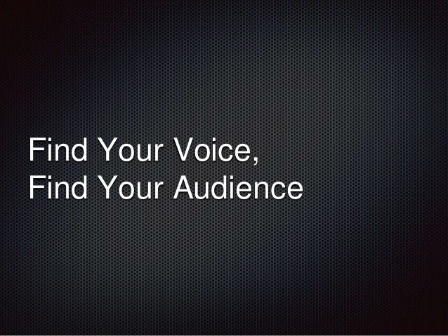 Find Your Voice,  Find Your Audience