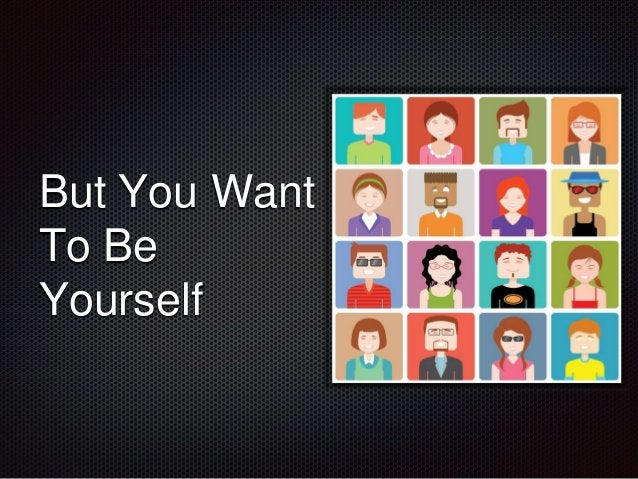 But You Want  To Be  Yourself