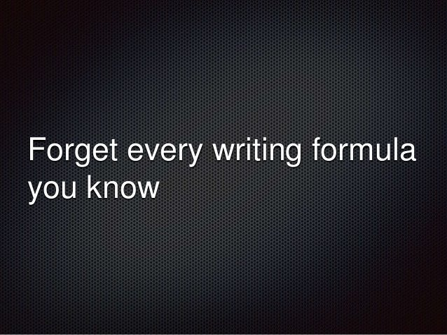 Forget every writing formula  you know