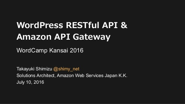 © 2016, Amazon Web Services, Inc. or its Affiliates. All rights reserved. Takayuki Shimizu @shimy_net Solutions Architect,...