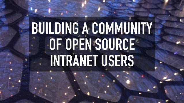BUILDING A COMMUNITY OF OPEN SOURCE INTRANET USERS