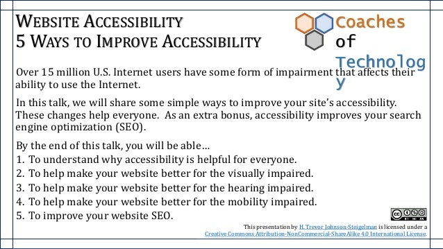 WEBSITE ACCESSIBILITY 5 WAYS TO IMPROVE ACCESSIBILITY Over 15 million U.S. Internet users have some form of impairment tha...
