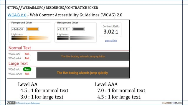 HTTPS://WEBAIM.ORG/RESOURCES/CONTRASTCHECKER Level AA 4.5 : 1 for normal text 3.0 : 1 for large text Level AAA 7.0 : 1 for...