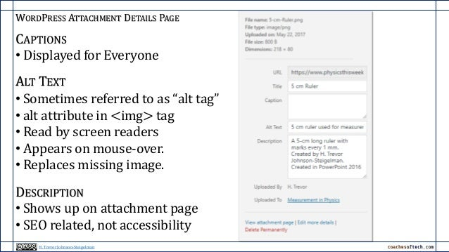 """WORDPRESS ATTACHMENT DETAILS PAGE CAPTIONS • Displayed for Everyone ALT TEXT • Sometimes referred to as """"alt tag"""" • alt at..."""
