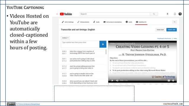 YOUTUBE CAPTIONING • Videos Hosted on YouTube are automatically closed-captioned within a few hours of posting. H. Trevor ...