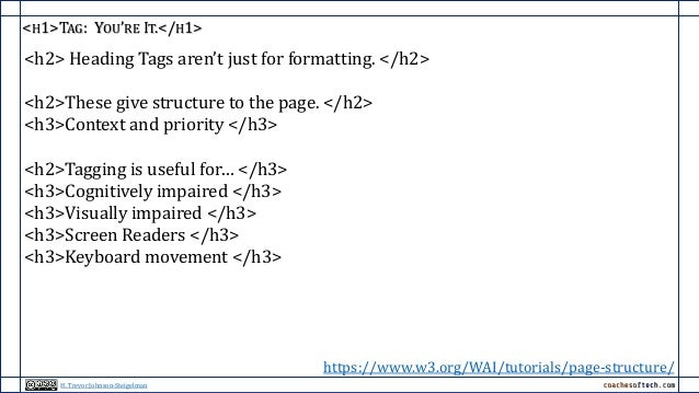 <H1>TAG: YOU'RE IT.</H1> <h2> Heading Tags aren't just for formatting. </h2> <h2>These give structure to the page. </h2> <...