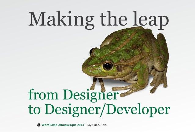 WordCamp Albuquerque 2013 | Ray Gulick, Evo Making the leap from Designer to Designer/Developer