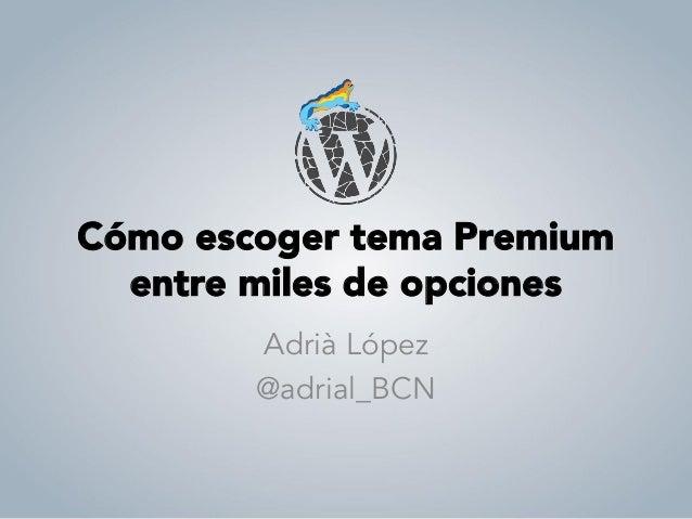 Cómo escoger tema Premium entre miles de opciones Adrià López @adrial_BCN