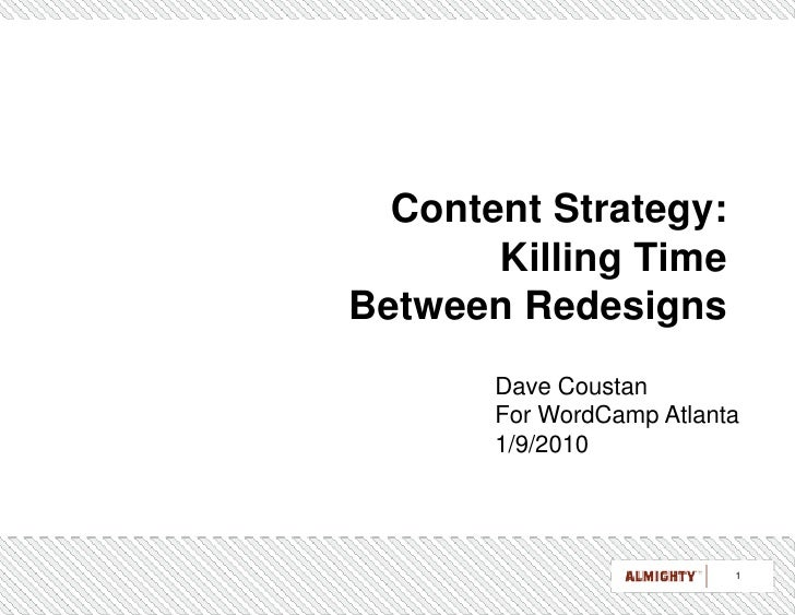 Content Strategy:Killing Time Between Redesigns<br />Dave Coustan<br />For WordCamp Atlanta<br />1/9/2010<br />