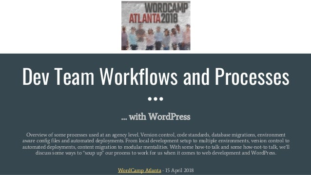 Dev Team Workflows and Processes … with WordPress Overview of some processes used at an agency level. Version control, cod...