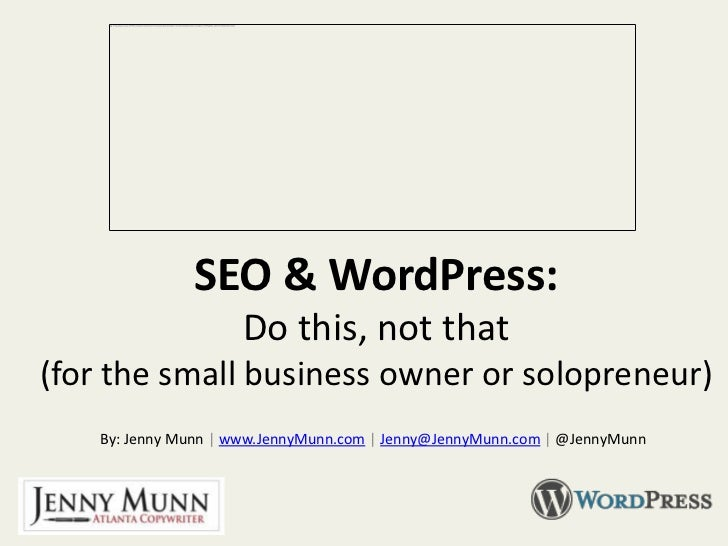 SEO & WordPress:                      Do this, not that(for the small business owner or solopreneur)    By: Jenny Munn | w...