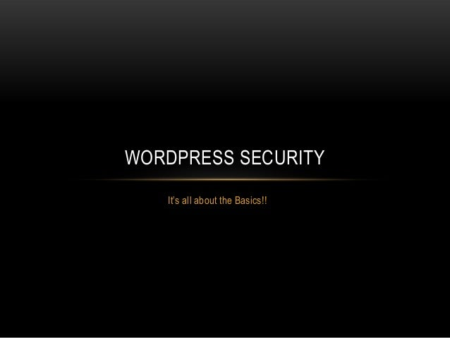 "It""s all about the Basics!! WORDPRESS SECURITY"