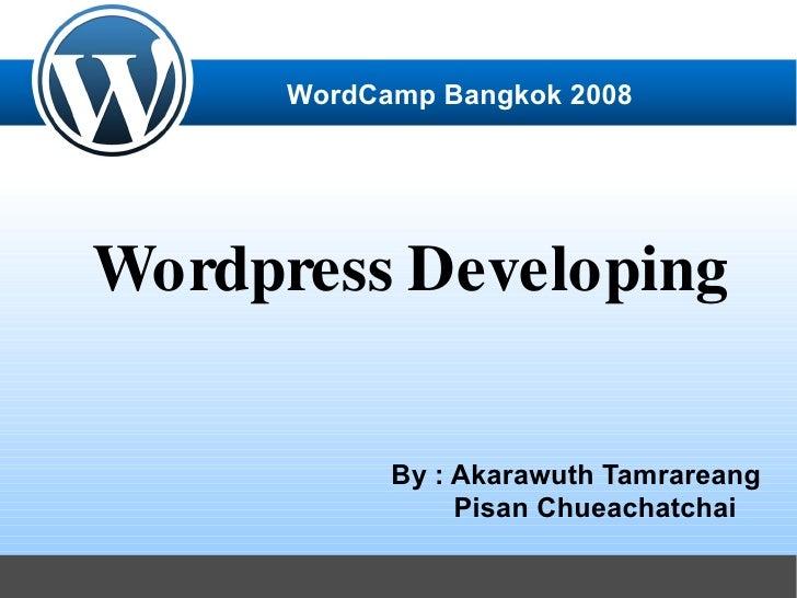 WordCamp Bangkok 2008     Wordpress Developing              By : Akarawuth Tamrareang                  Pisan Chueachatchai
