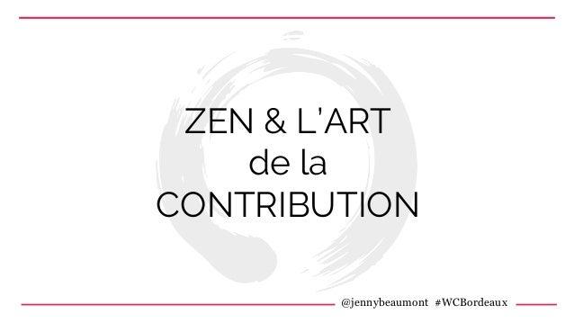 @jennybeaumont #WCBordeaux ZEN & L'ART de la CONTRIBUTION
