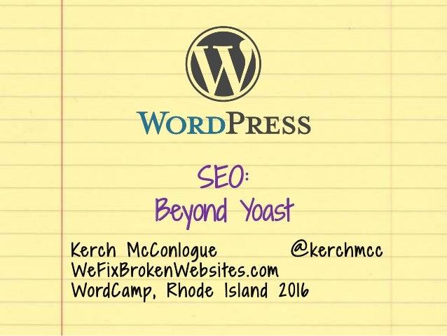 SEO: Beyond Yoast Kerch McConlogue @kerchmcc WeFixBrokenWebsi tes.com WordCamp, Rhode Island 2016
