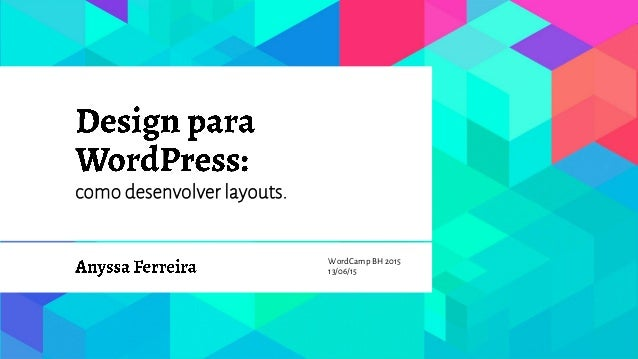 como desenvolver layouts. WordCamp BH2015 13/06/15