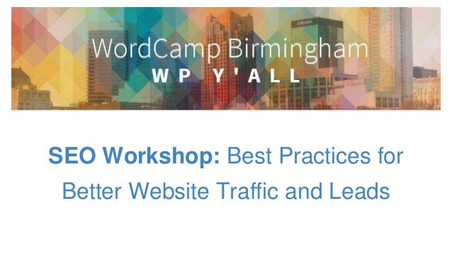 SEO Workshop: Best Practices for Better Website Traffic and Leads