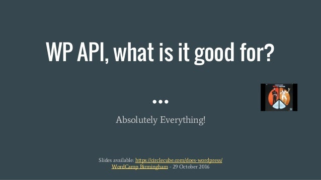 WP API, what is it good for? Absolutely Everything! Slides available: https://circlecube.com/does-wordpress/ WordCamp Birm...