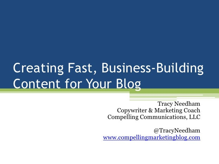 Creating Fast, Business-Building Content for Your Blog<br />Tracy Needham<br />Copywriter & Marketing Coach<br />Compellin...