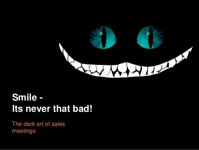 Smile - Its never that bad! The dark art of sales meetings