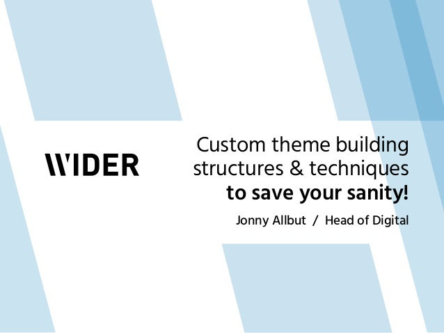 Jonny Allbut / Head of Digital Custom theme building structures & techniques to save your sanity!