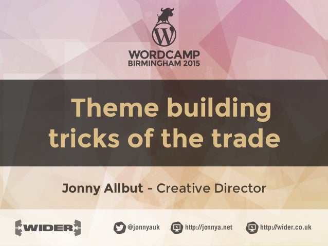 http://jonnya.net@jonnyauk http://wider.co.uk Theme building tricks of the trade Jonny Allbut - Creative Director