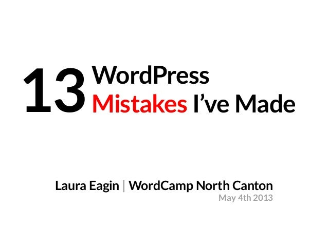 WordPressMistakes I've Made13Laura Eagin | WordCamp North CantonMay 4th 2013