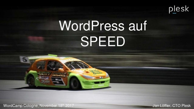 WordPress auf SPEED WordCamp Cologne, November 18th 2017 Jan Löffler, CTO Plesk