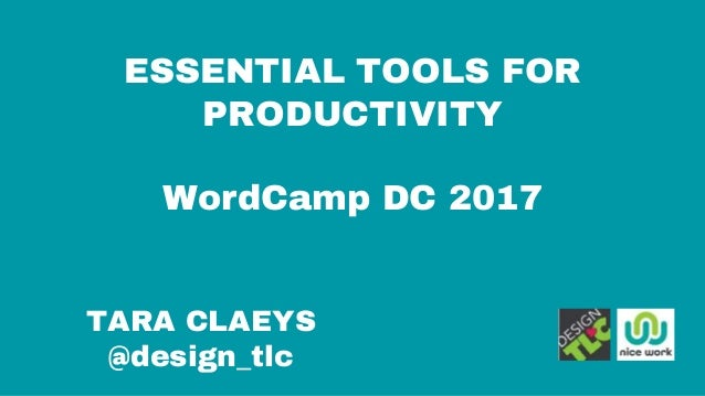 ESSENTIAL TOOLS FOR PRODUCTIVITY WordCamp DC 2017 TARA CLAEYS @design_tlc