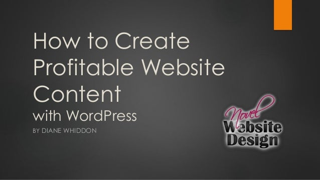 How to Create Profitable Website Content with WordPress BY DIANE WHIDDON